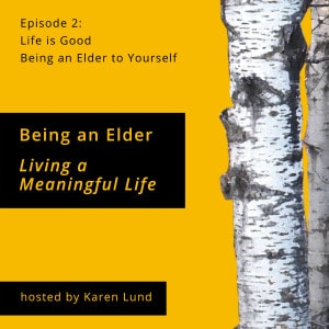 Episode 2: Life is Good Being an Elder to Yourself