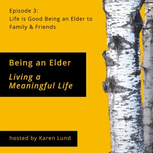 Episode 3: Life is Good Being an Elder to Family & Friends