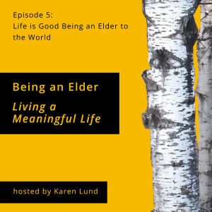 Episode 5: Life is Good Being an Elder to the World